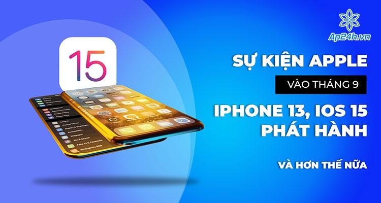 Sự kiện Apple vào tháng 9: iPhone 13, iOS 15 phát hành và hơn thế nữa