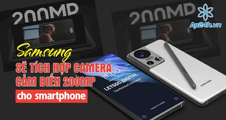 Samsung sẽ tích hợp camera cảm biến 200MP trên smartphone