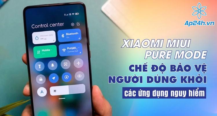 Xiaomi MIUI Pure Mode - Chế độ bảo vệ người dùng khỏi các ứng dụng nguy hiểm