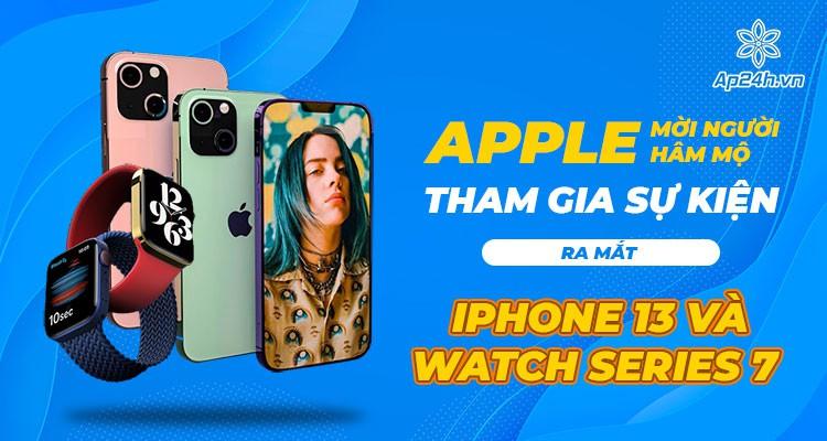 Apple mời người hâm mộ tham gia sự kiện ra mắt iPhone 13 và Watch Series 7