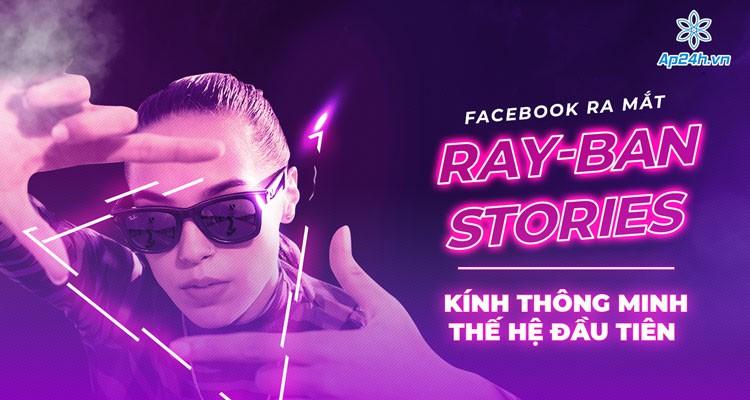 Facebook ra mắt Ray-Ban Stories: Kính thông minh thế hệ đầu tiên