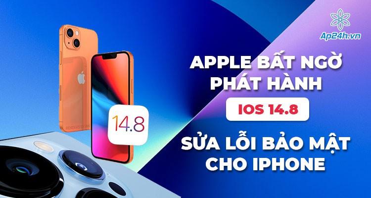Apple bất ngờ phát hành iOS 14.8 sửa lỗi bảo mật cho iPhone