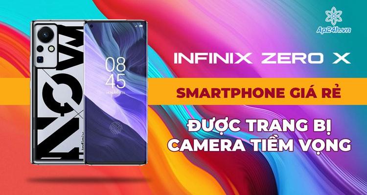 Infinix Zero X: Smartphone giá rẻ được trang bị camera tiềm vọng