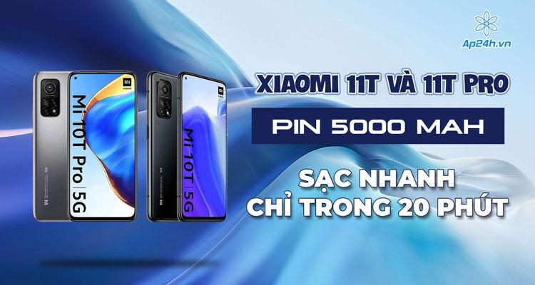 Xiaomi 11T và 11T Pro: Pin 5000 mAh , sạc nhanh chỉ trong 20 phút