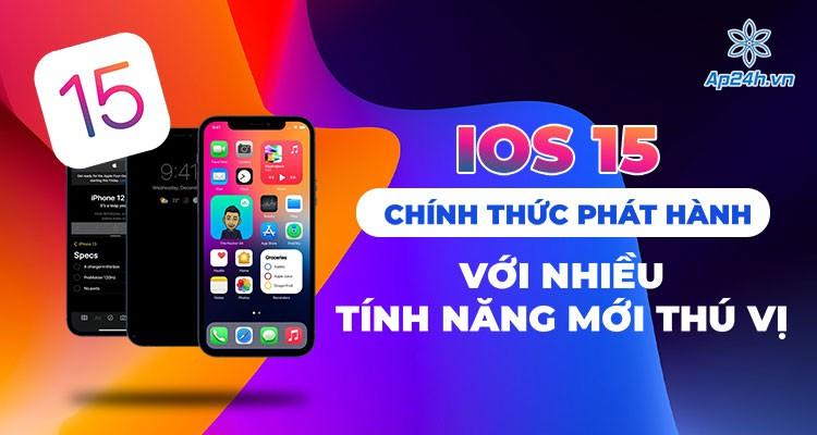iOS 15 chính thức phát hành với nhiều tính năng mới thú vị