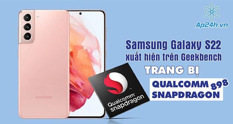Samsung Galaxy S22 xuất hiện trên Geekbench, trang bị Qualcomm Snapdragon 898