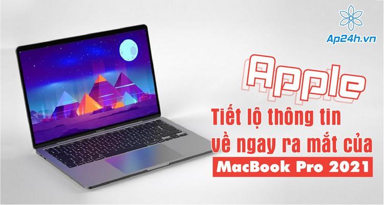 Apple đưa ra gợi ý về ngày ra mắt MacBook Pro 2021