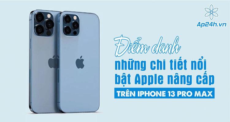 Điểm danh những chi tiết nổi bật Apple nâng cấp trên iPhone 13 Pro Max