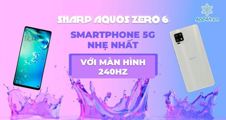 SHARP AQUOS Zero6: Smartphone 5G nhẹ nhất với màn hình 240Hz