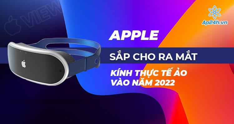 Apple sắp cho ra mắt kính thực tế ảo AR vào năm 2022