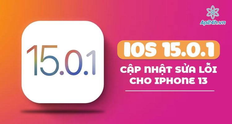 Apple phát hành iOS 15.0.1 - Cập nhật sửa lỗi cho iPhone 13