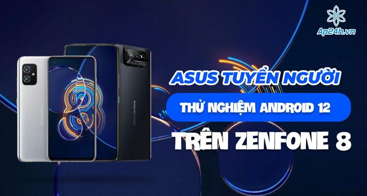 Asus tuyển người thử nghiệm Android 12 trên ZenFone 8