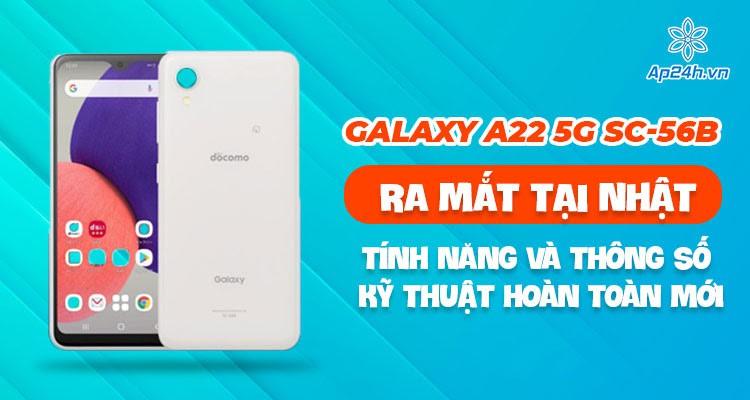 Galaxy A22 5G SC-56B ra mắt với tính năng và thông số kỹ thuật hoàn toàn mới