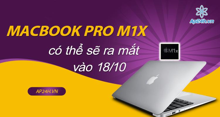 Apple thông báo ra mắt MacBook Pro M1X vào 18 tháng 10 sắp tới