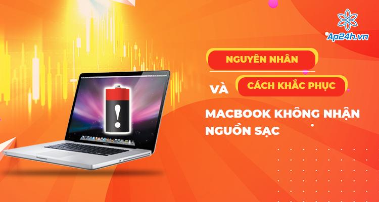 Nguyên nhân khiến MacBook không nhận sạc chính xác nhất